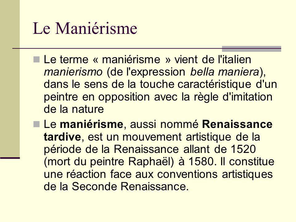 Le Maniérisme Le terme « maniérisme » vient de l'italien manierismo (de l'expression bella maniera), dans le sens de la touche caractéristique d'un pe