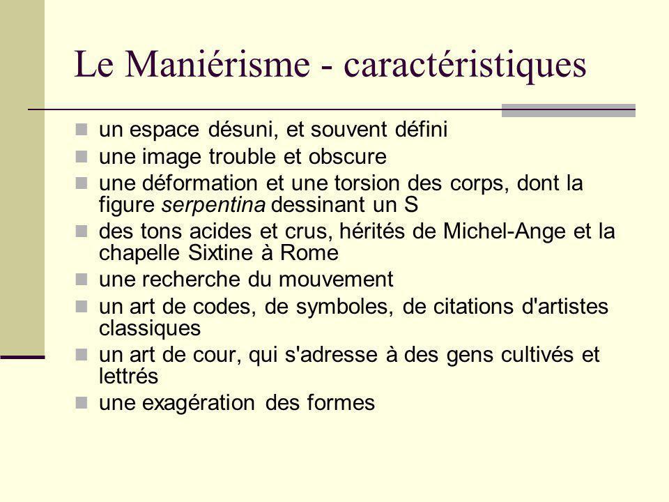 Le Maniérisme - caractéristiques un espace désuni, et souvent défini une image trouble et obscure une déformation et une torsion des corps, dont la fi