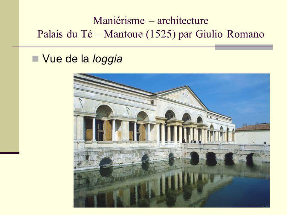 Maniérisme – architecture Palais du Té – Mantoue (1525) par Giulio Romano Vue de la loggia