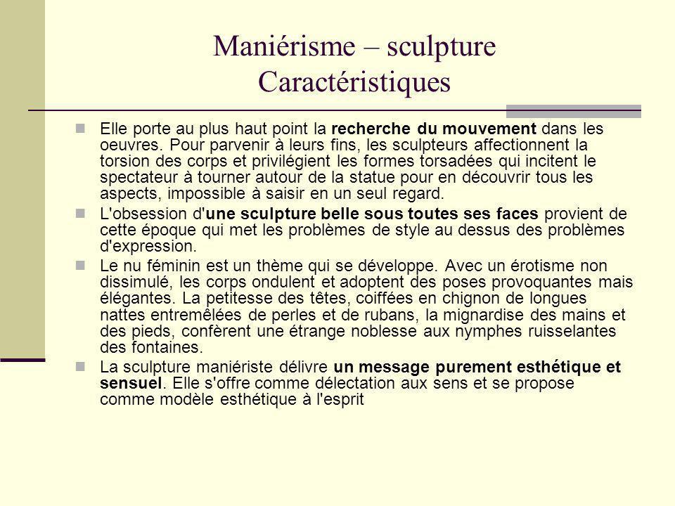 Maniérisme – sculpture Caractéristiques Elle porte au plus haut point la recherche du mouvement dans les oeuvres. Pour parvenir à leurs fins, les scul