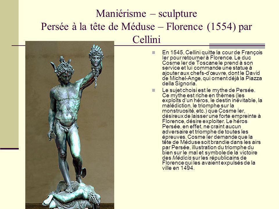 Maniérisme – sculpture Persée à la tête de Méduse – Florence (1554) par Cellini En 1545, Cellini quitte la cour de François Ier pour retourner à Flore