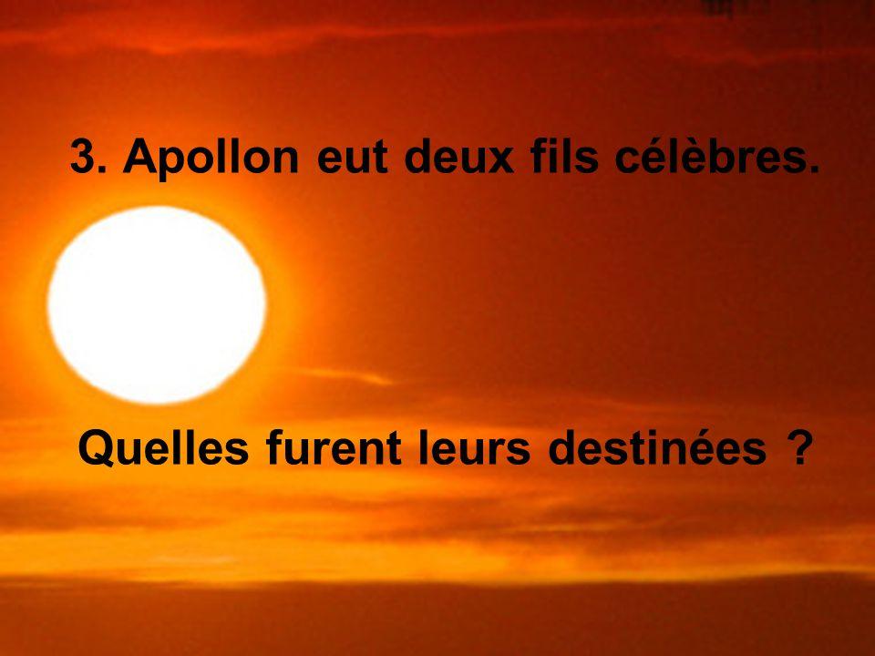 3. Apollon eut deux fils célèbres. Quelles furent leurs destinées ?