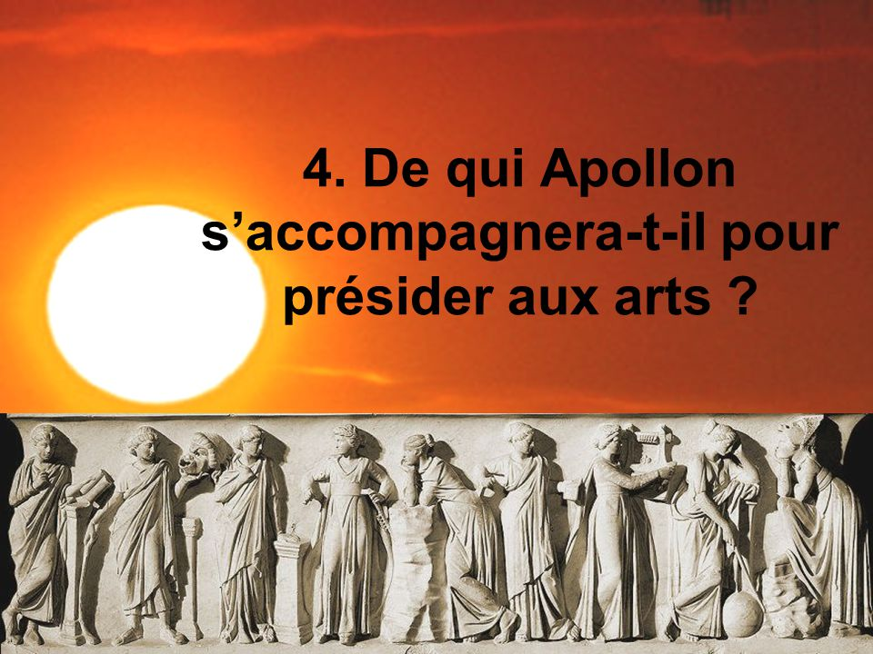 4. De qui Apollon saccompagnera-t-il pour présider aux arts ?