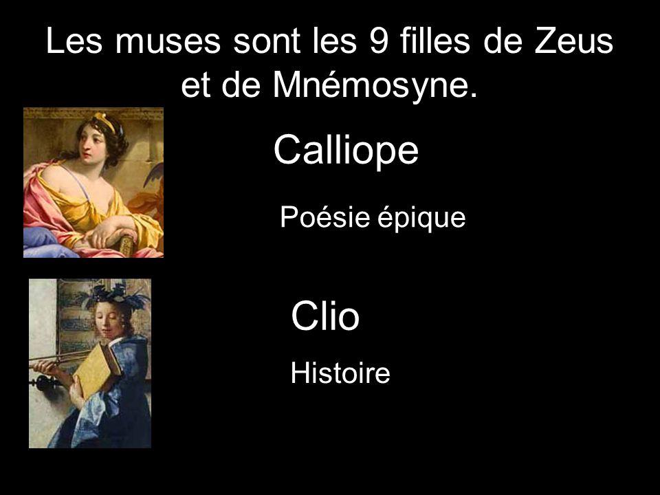 Les muses sont les 9 filles de Zeus et de Mnémosyne. Calliope Poésie épique Clio Histoire