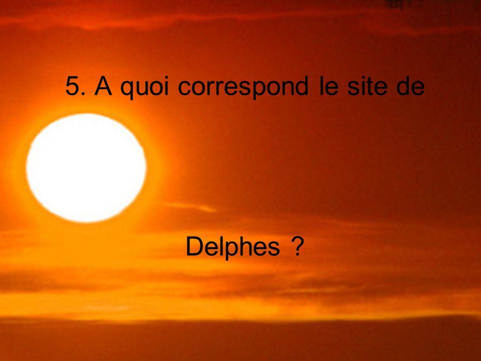 5. A quoi correspond le site de Delphes ?