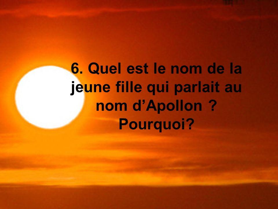6. Quel est le nom de la jeune fille qui parlait au nom dApollon ? Pourquoi?