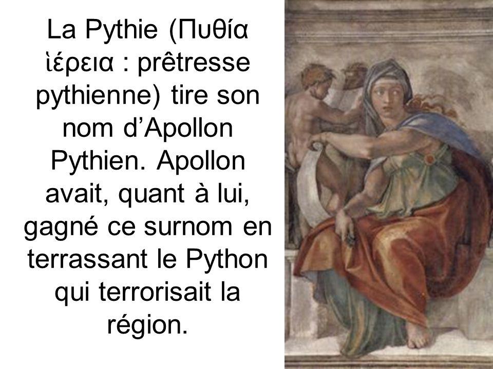 La Pythie (Πυθία έρεια : prêtresse pythienne) tire son nom dApollon Pythien. Apollon avait, quant à lui, gagné ce surnom en terrassant le Python qui t