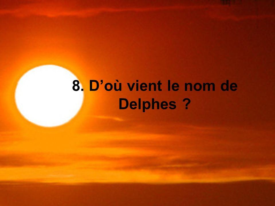 8. Doù vient le nom de Delphes ?