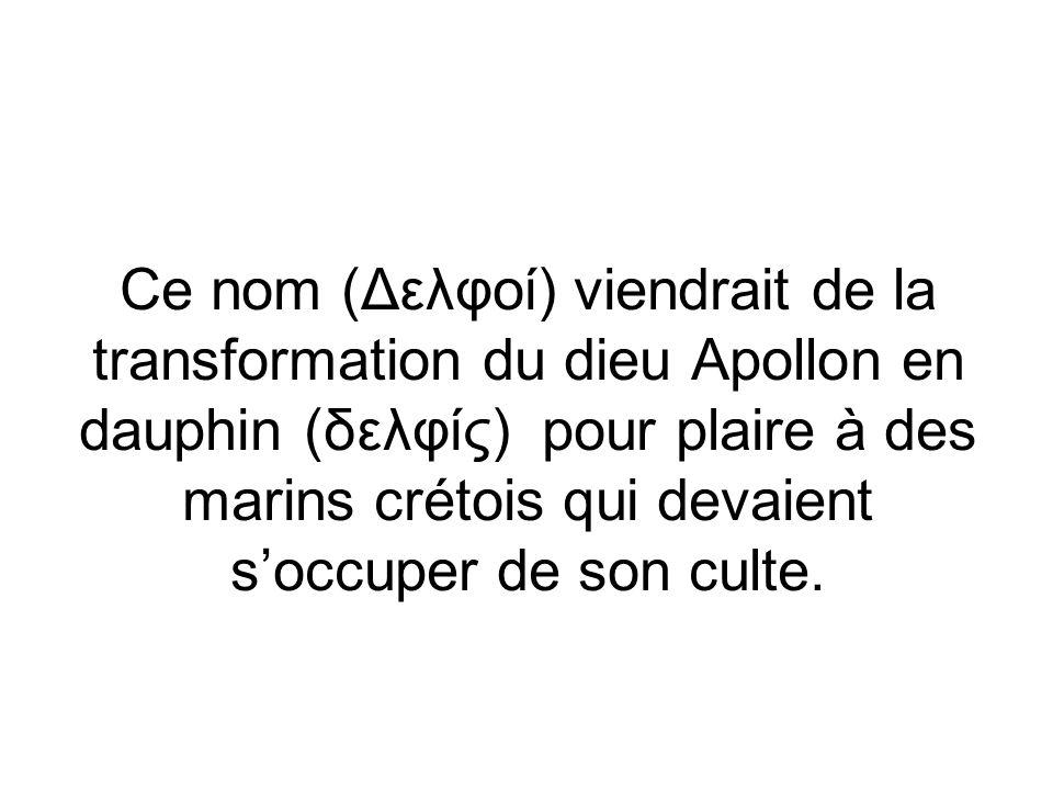Ce nom (Δελφοί) viendrait de la transformation du dieu Apollon en dauphin (δελφίς) pour plaire à des marins crétois qui devaient soccuper de son culte