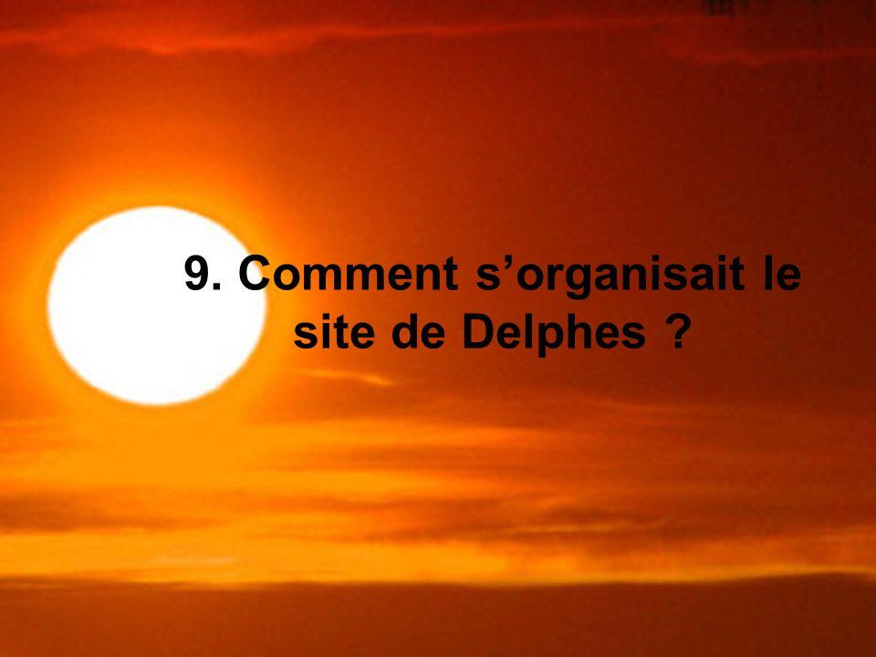 9. Comment sorganisait le site de Delphes ?