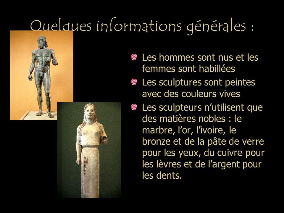 Quelques informations générales : Les hommes sont nus et les femmes sont habillées Les sculptures sont peintes avec des couleurs vives Les sculpteurs