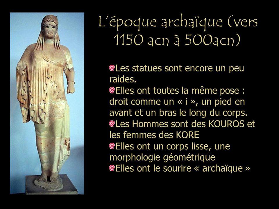 Lépoque archaïque (vers 1150 acn à 500acn) Les statues sont encore un peu raides. Elles ont toutes la même pose : droit comme un « i », un pied en ava