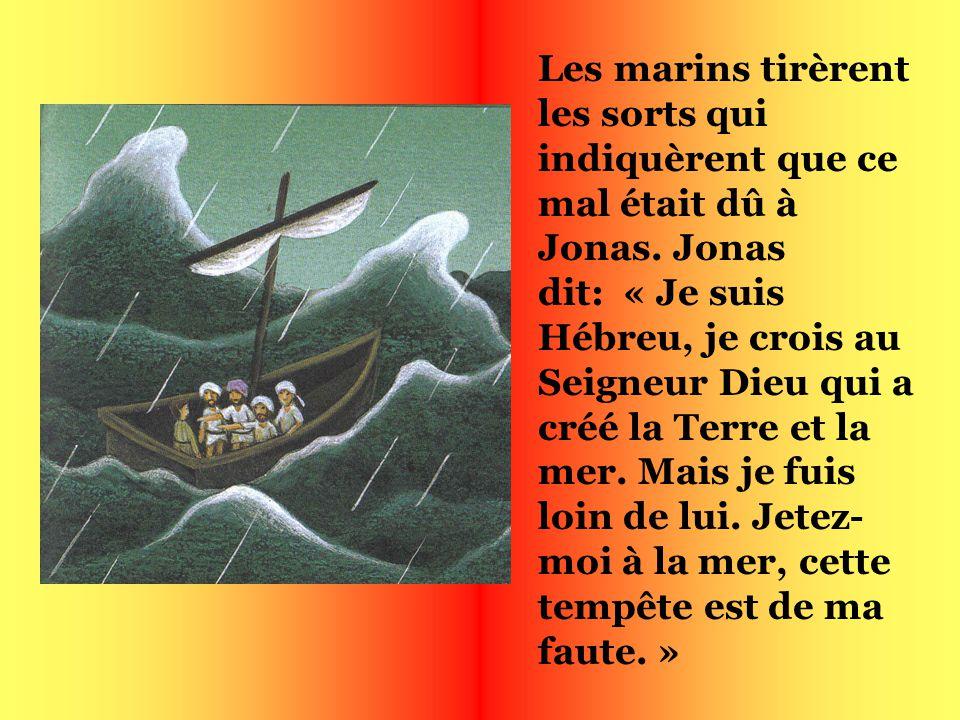 Alors le Seigneur provoqua une tempête énorme. Les marins appelèrent leurs dieux au secours et lancèrent vers la mer les objets qui étaient dans le ba