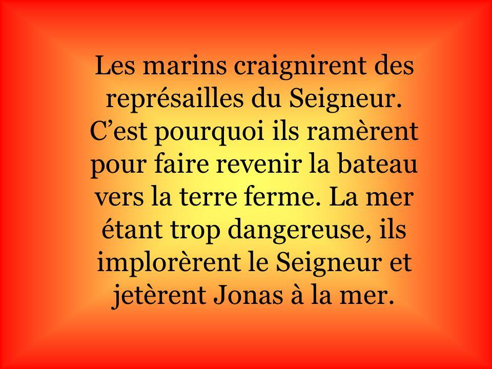 Les marins tirèrent les sorts qui indiquèrent que ce mal était dû à Jonas. Jonas dit: « Je suis Hébreu, je crois au Seigneur Dieu qui a créé la Terre