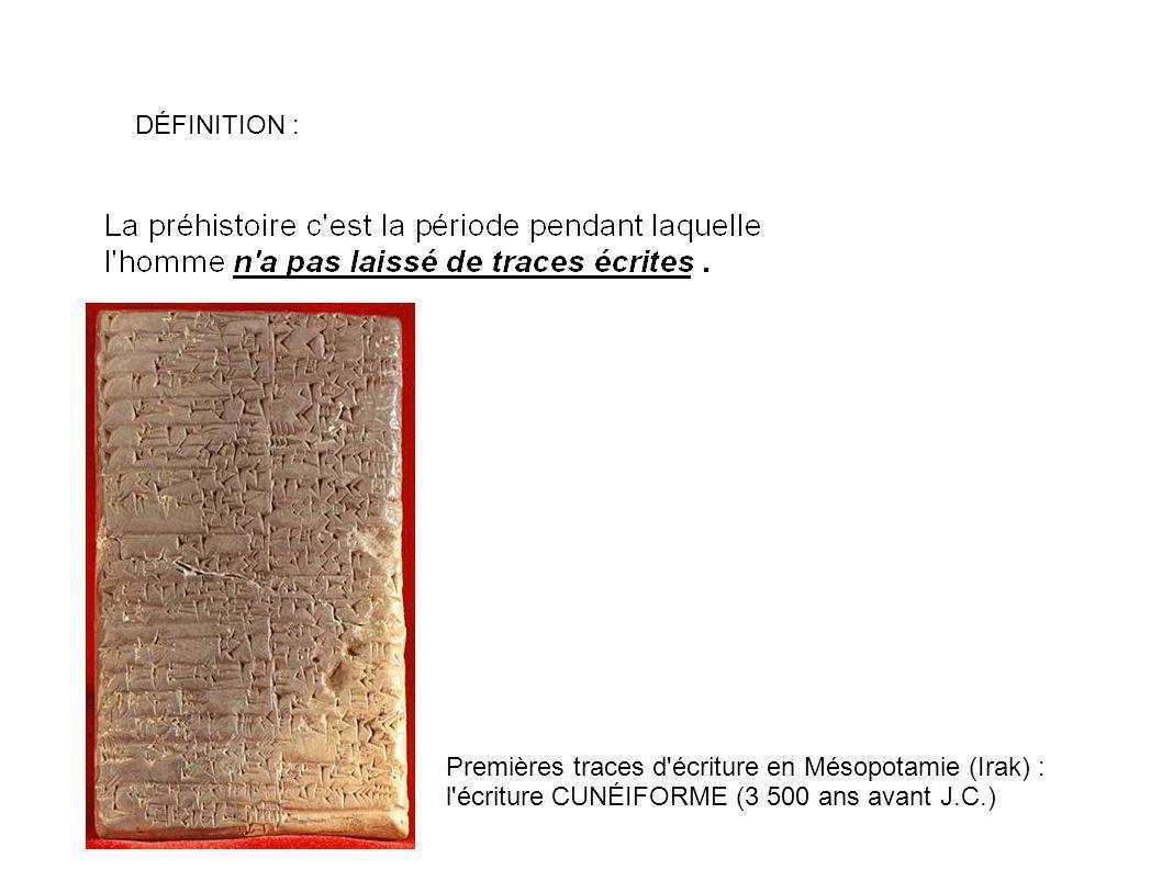 DÉFINITION : Premières traces d'écriture en Mésopotamie (Irak) : l'écriture CUNÉIFORME (3 500 ans avant J.C.)