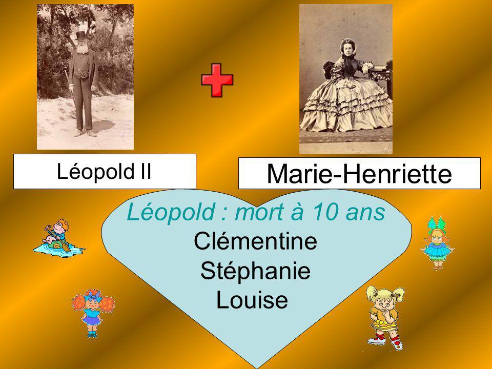 Marie-Henriette Léopold II Léopold : mort à 10 ans Clémentine Stéphanie Louise