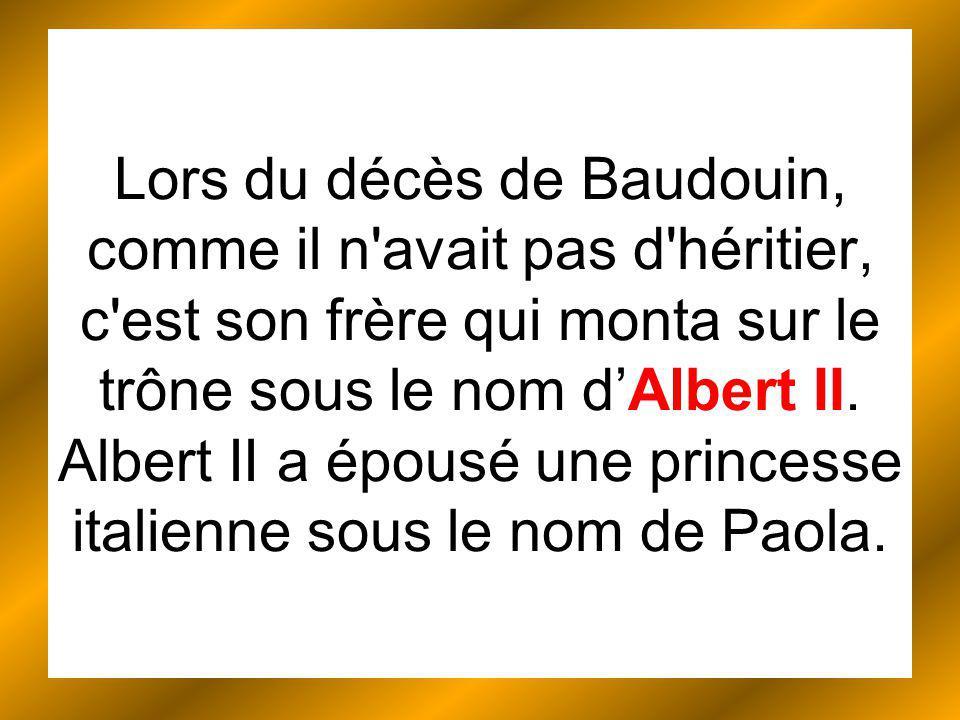 Lors du décès de Baudouin, comme il n avait pas d héritier, c est son frère qui monta sur le trône sous le nom dAlbert II.