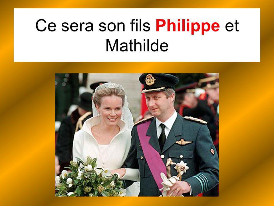 Ce sera son fils Philippe et Mathilde