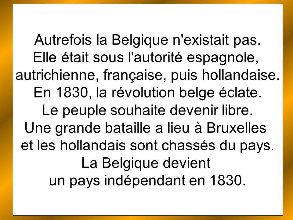 Autrefois la Belgique n existait pas.