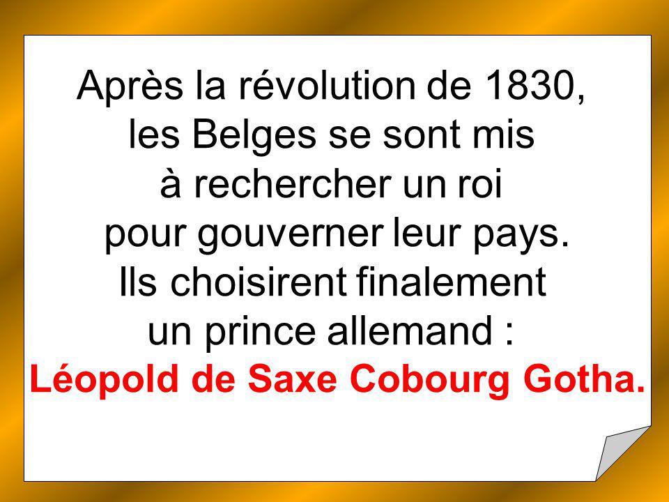 Après la révolution de 1830, les Belges se sont mis à rechercher un roi pour gouverner leur pays.