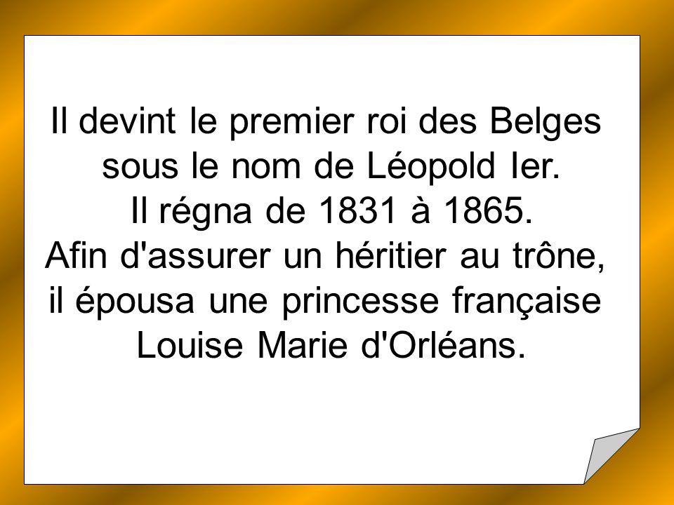 Il devint le premier roi des Belges sous le nom de Léopold Ier.