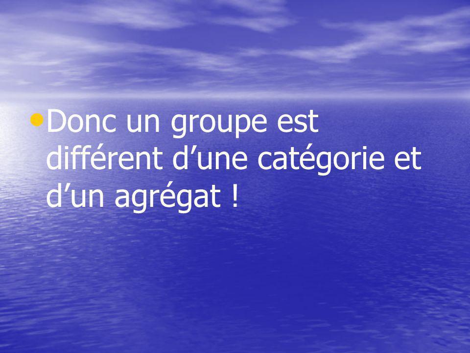 Donc un groupe est différent dune catégorie et dun agrégat !