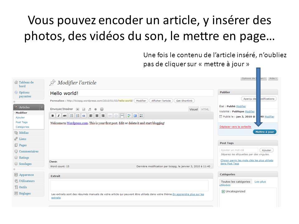 Vous pouvez encoder un article, y insérer des photos, des vidéos du son, le mettre en page… Une fois le contenu de larticle inséré, noubliez pas de cliquer sur « mettre à jour »