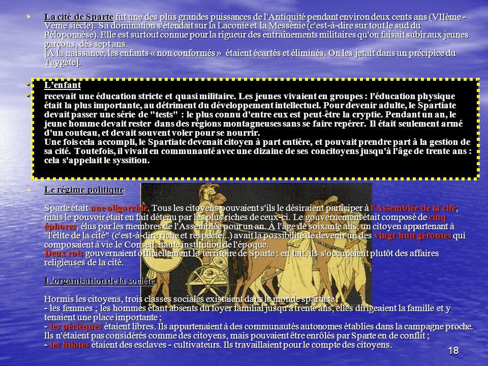 17 2 rois GEROUSIA5 EPHORES APELLA LES SPARTIATES PERIEQUES+HILOTES Un système oligarchique ou aristocratique. *Oligarchie: régime politique dans lequ