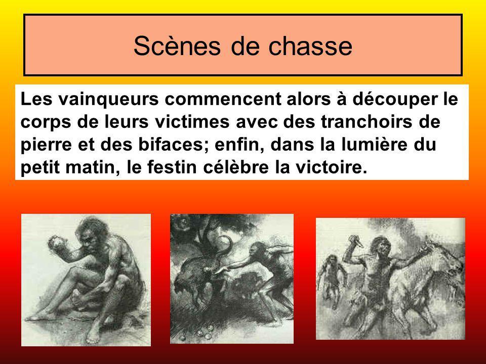 Scènes de chasse Les vainqueurs commencent alors à découper le corps de leurs victimes avec des tranchoirs de pierre et des bifaces; enfin, dans la lumière du petit matin, le festin célèbre la victoire.