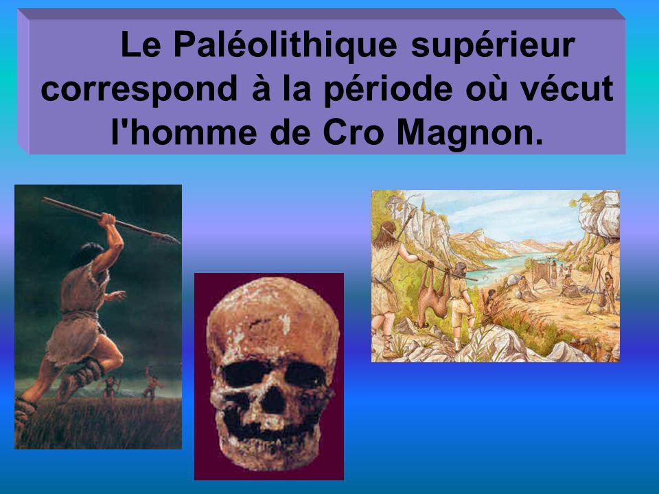 Le Paléolithique supérieur correspond à la période où vécut l'homme de Cro Magnon.