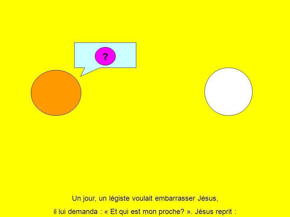 Un jour, un légiste voulait embarrasser Jésus, il lui demanda : « Et qui est mon proche.
