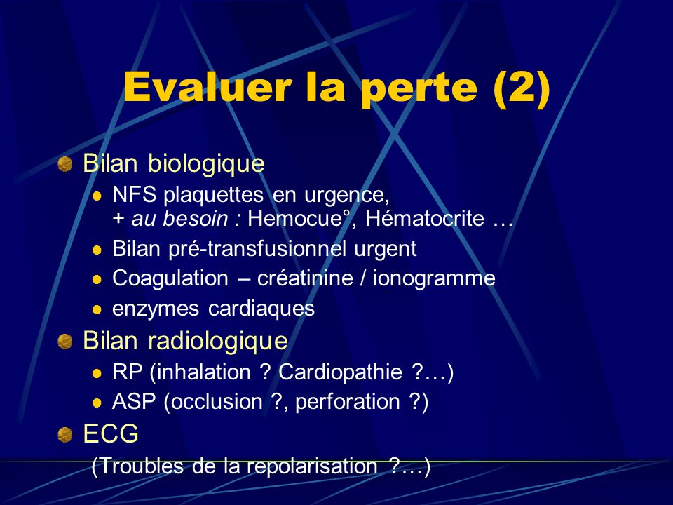 Evaluer la perte (2) Bilan biologique NFS plaquettes en urgence, + au besoin : Hemocue°, Hématocrite … Bilan pré-transfusionnel urgent Coagulation – c