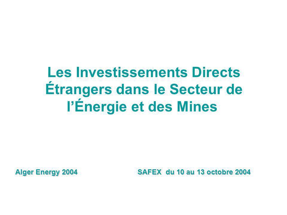 Les Investissements Directs Étrangers dans le Secteur de lÉnergie et des Mines Alger Energy 2004 SAFEX du 10 au 13 octobre 2004