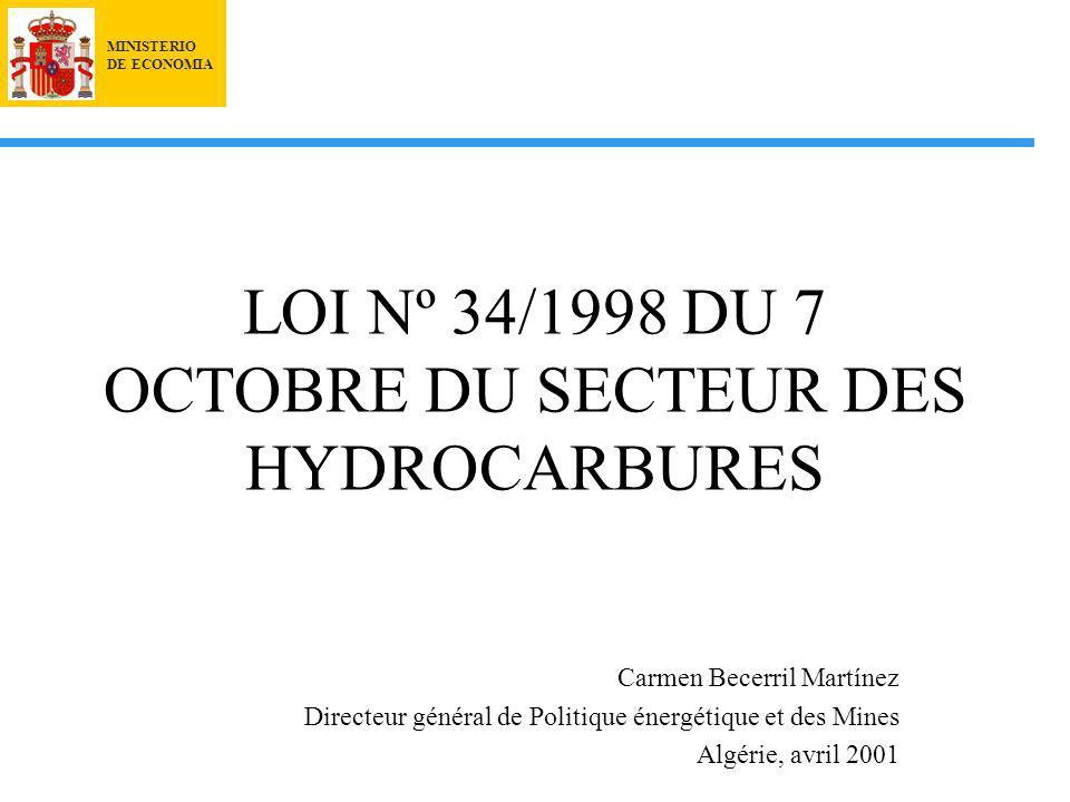 MINISTERIO DE ECONOMIA LOI Nº 34/1998 DU 7 OCTOBRE DU SECTEUR DES HYDROCARBURES Carmen Becerril Martínez Directeur général de Politique énergétique et des Mines Algérie, avril 2001