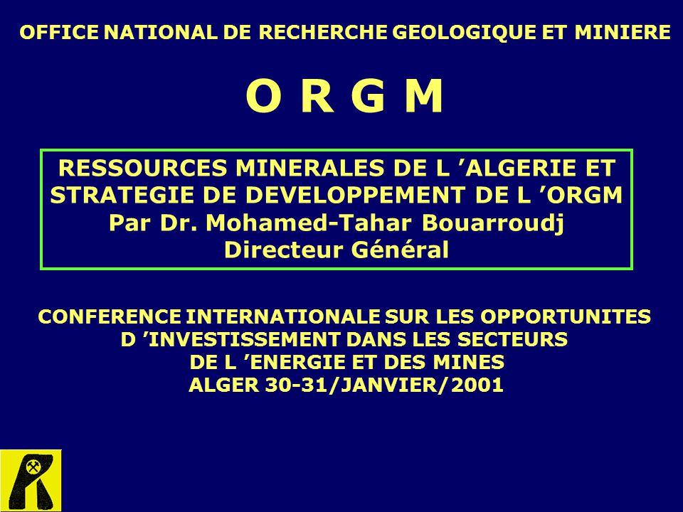 OFFICE NATIONAL DE RECHERCHE GEOLOGIQUE ET MINIERE O R G M CONFERENCE INTERNATIONALE SUR LES OPPORTUNITES D INVESTISSEMENT DANS LES SECTEURS DE L ENER