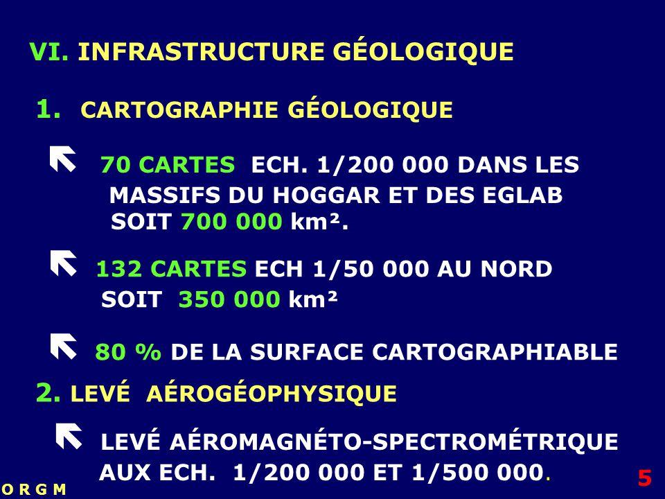 VI. INFRASTRUCTURE GÉOLOGIQUE 1. CARTOGRAPHIE GÉOLOGIQUE 70 CARTES ECH. 1/200 000 DANS LES MASSIFS DU HOGGAR ET DES EGLAB SOIT 700 000 km². 132 CARTES