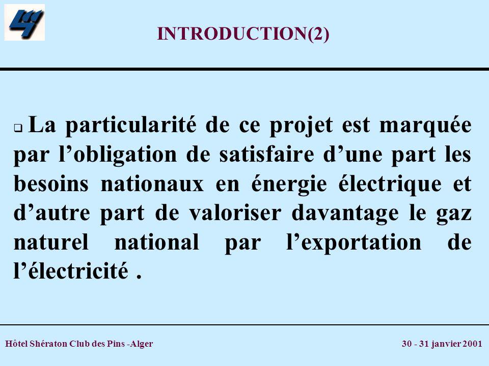 Hôtel Shératon Club des Pins -Alger 30 - 31 janvier 2001 INTRODUCTION(2) La particularité de ce projet est marquée par lobligation de satisfaire dune