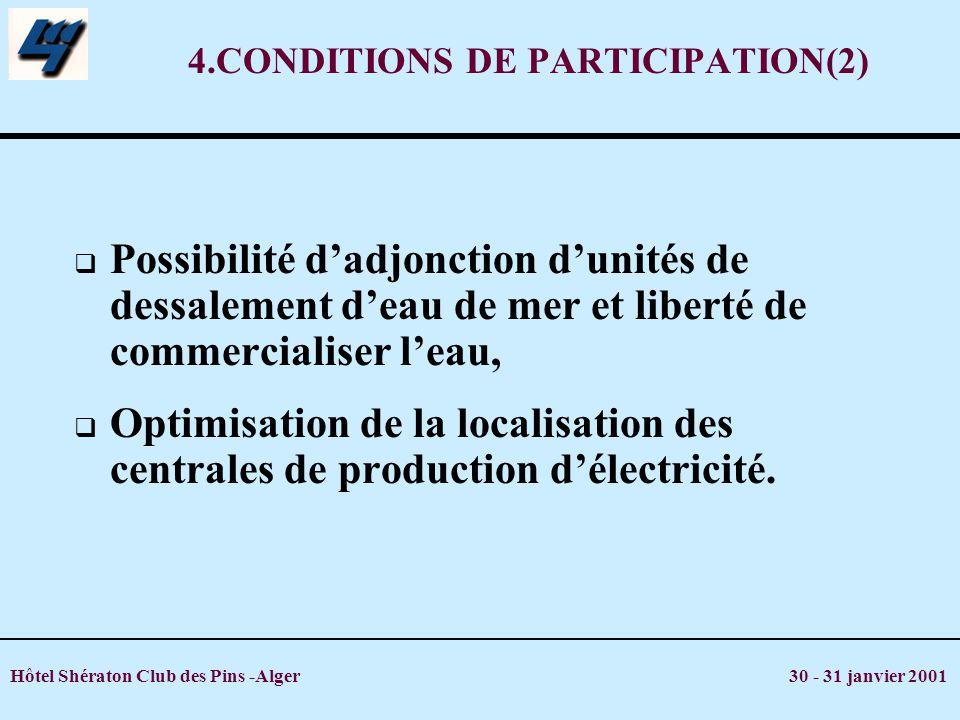 Hôtel Shératon Club des Pins -Alger 30 - 31 janvier 2001 4.CONDITIONS DE PARTICIPATION(2) Possibilité dadjonction dunités de dessalement deau de mer e