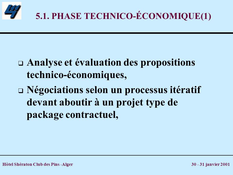 Hôtel Shératon Club des Pins -Alger 30 - 31 janvier 2001 5.1. PHASE TECHNICO-ÉCONOMIQUE(1) Analyse et évaluation des propositions technico-économiques