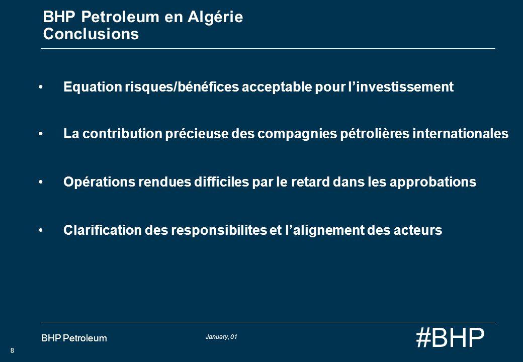 January, 01 BHP Petroleum 8 #BHP BHP Petroleum en Algérie Conclusions Equation risques/bénéfices acceptable pour linvestissement La contribution préci