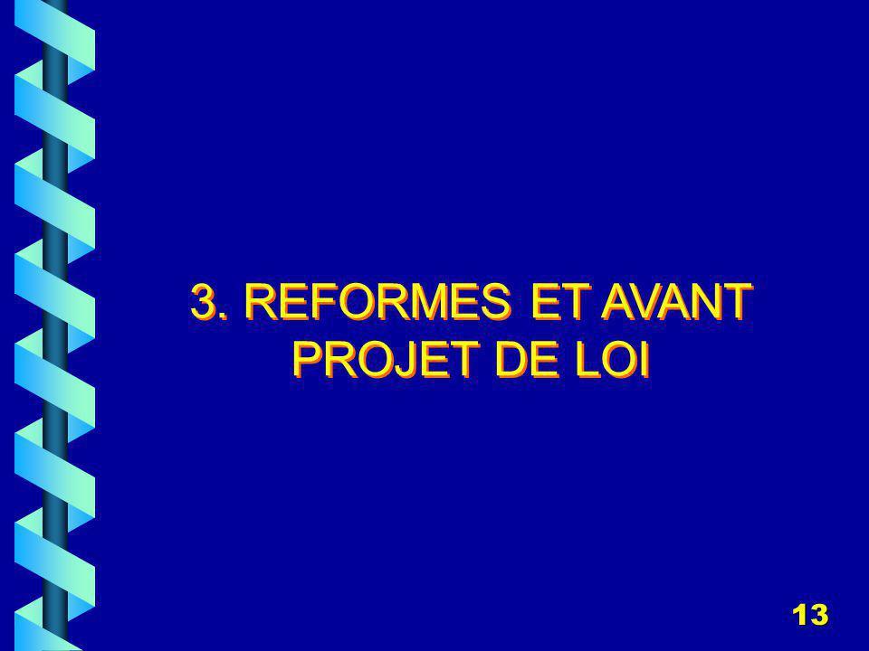 13 3. REFORMES ET AVANT PROJET DE LOI