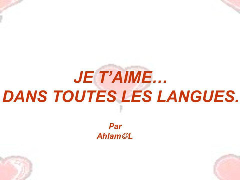 JE TAIME… DANS TOUTES LES LANGUES. Par Ahlam L