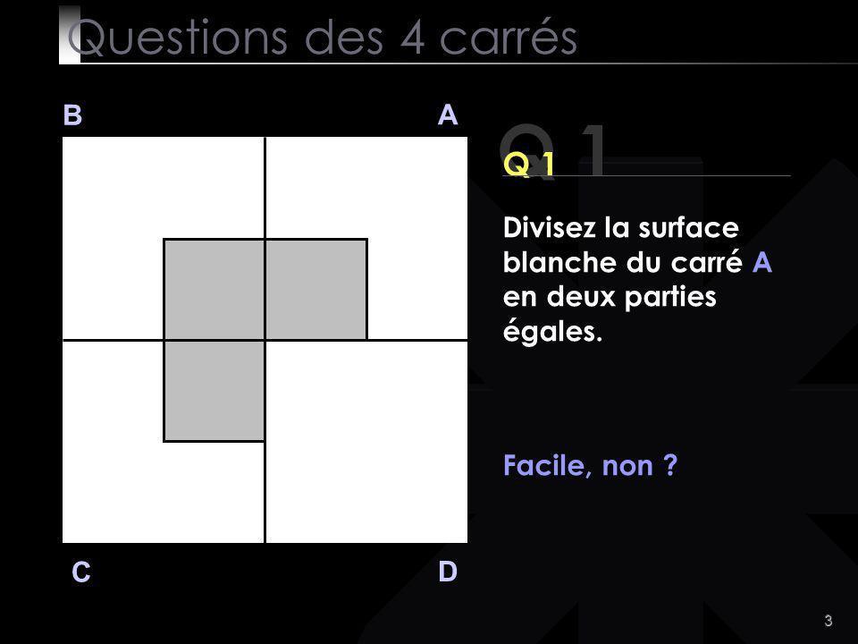 3 Q 1 B A D C Divisez la surface blanche du carré A en deux parties égales.