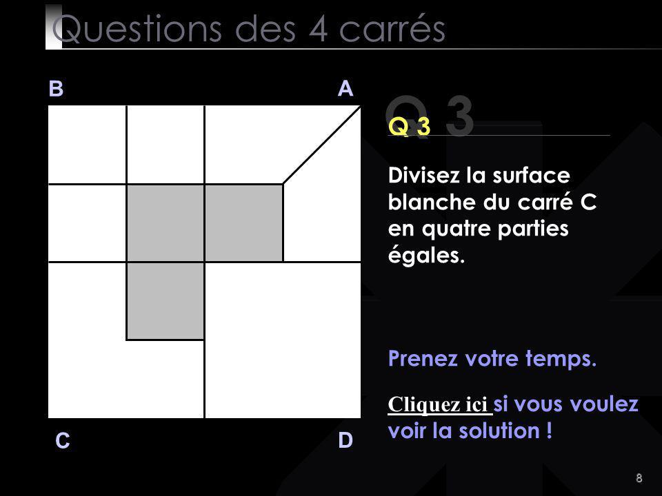 8 Q 3 B A D C Prenez votre temps. Cliquez ici si vous voulez voir la solution .