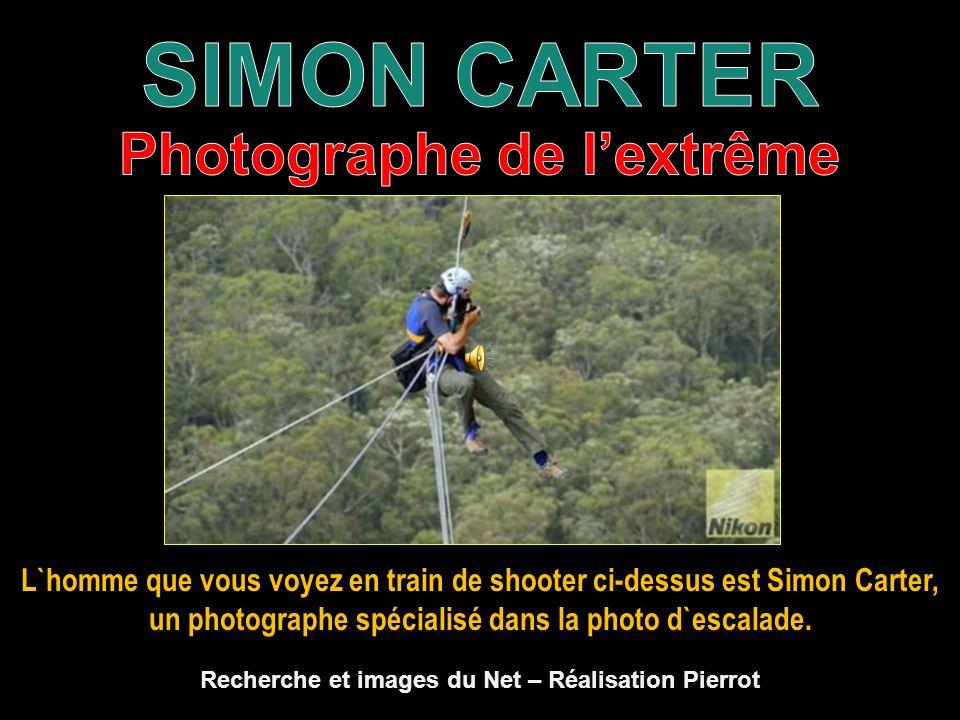 L`homme que vous voyez en train de shooter ci-dessus est Simon Carter, un photographe spécialisé dans la photo d`escalade.