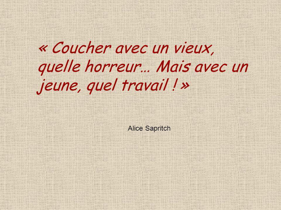 « Coucher avec un vieux, quelle horreur… Mais avec un jeune, quel travail ! » Alice Sapritch