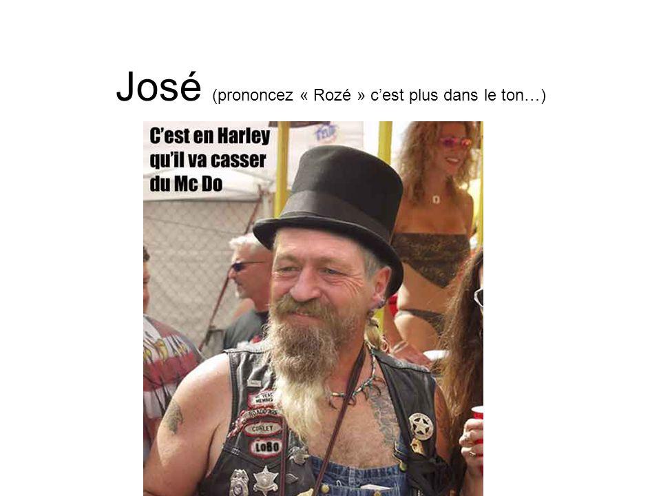 José (prononcez « Rozé » cest plus dans le ton…)