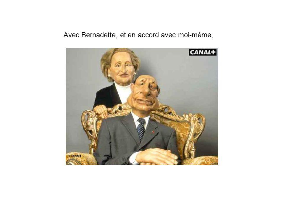 Avec Bernadette, et en accord avec moi-même,