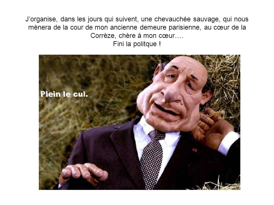 Jorganise, dans les jours qui suivent, une chevauchée sauvage, qui nous mènera de la cour de mon ancienne demeure parisienne, au cœur de la Corrèze, chère à mon cœur….