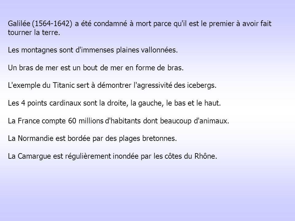 Galilée (1564-1642) a été condamné à mort parce qu il est le premier à avoir fait tourner la terre.